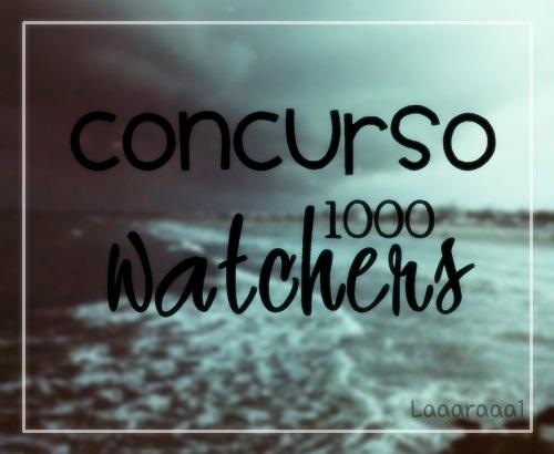 CONCURSO 1000 WATCHERS |CERRRADO| by laaaraaa1