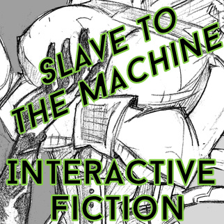 Slave To The Machine - Interactive Fiction by phantomdotexe