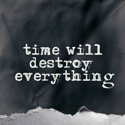 Time Will Destroy Everything But Garbage by CARLOSD