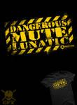 Dangerous Mute Lunatic