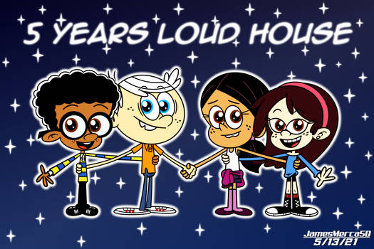 5 Years Loud House!
