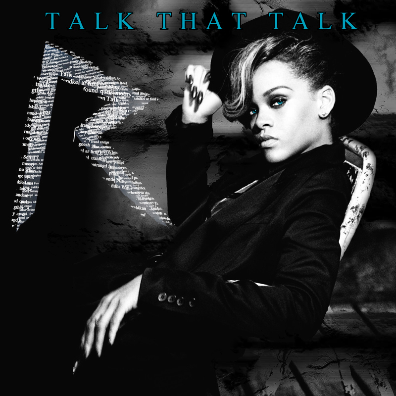 Rihanna: Talk That Talk COVER by Lil-Plunkie on DeviantArt