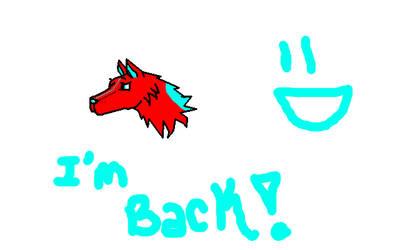 I'm Back :P by LoveIsForeverAlways