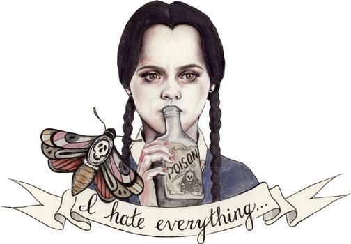 I hate everything - Wednesday Addams