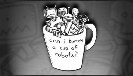 Resultado de imagen de can i borrow a cup of robots