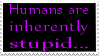 Humans Are Inherently Stupid by Vexic929