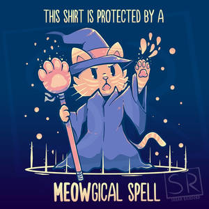 This Shirt is protected by a Meowgical Spell