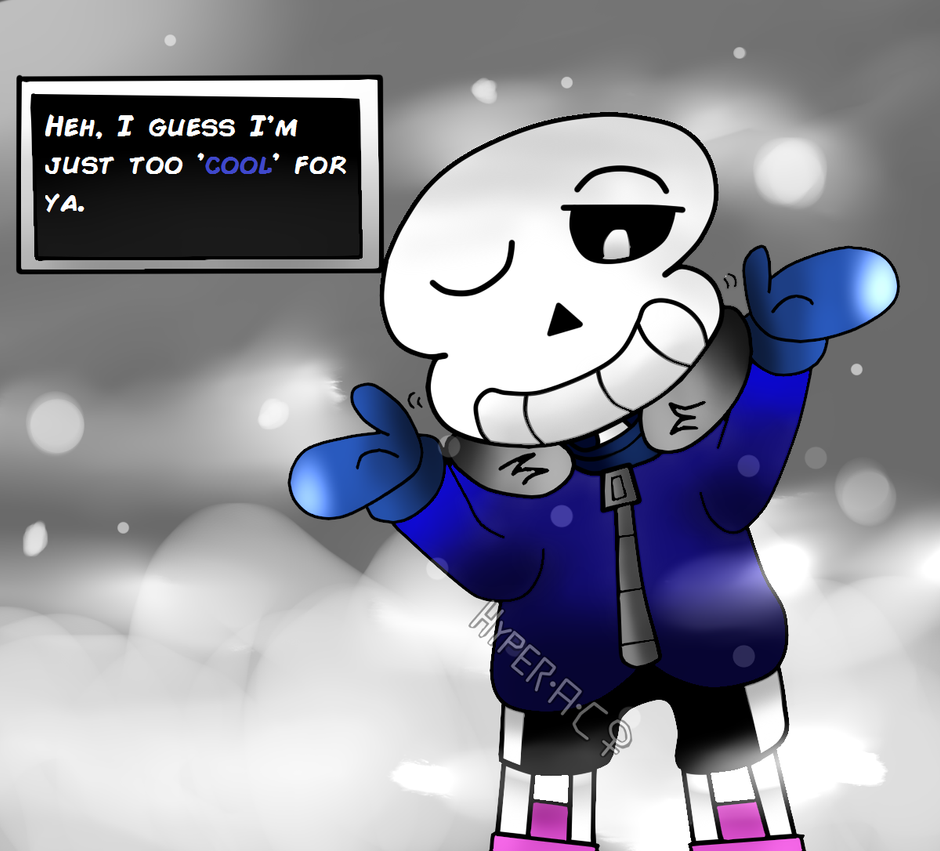 Sans the skeleton I'm too cool for you. by HyperactiveChaosgirl