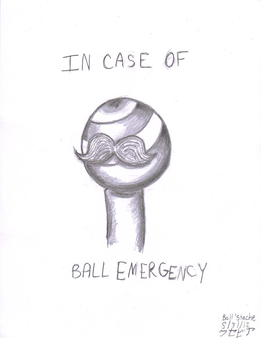 ...In Case of Ball Emergency by xcesskinavira