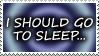 I should go to sleep -stamp