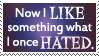 I like what once hated -stamp