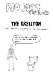 Bad Jokes FOR KIDS-----The Skeliton by bobbymono