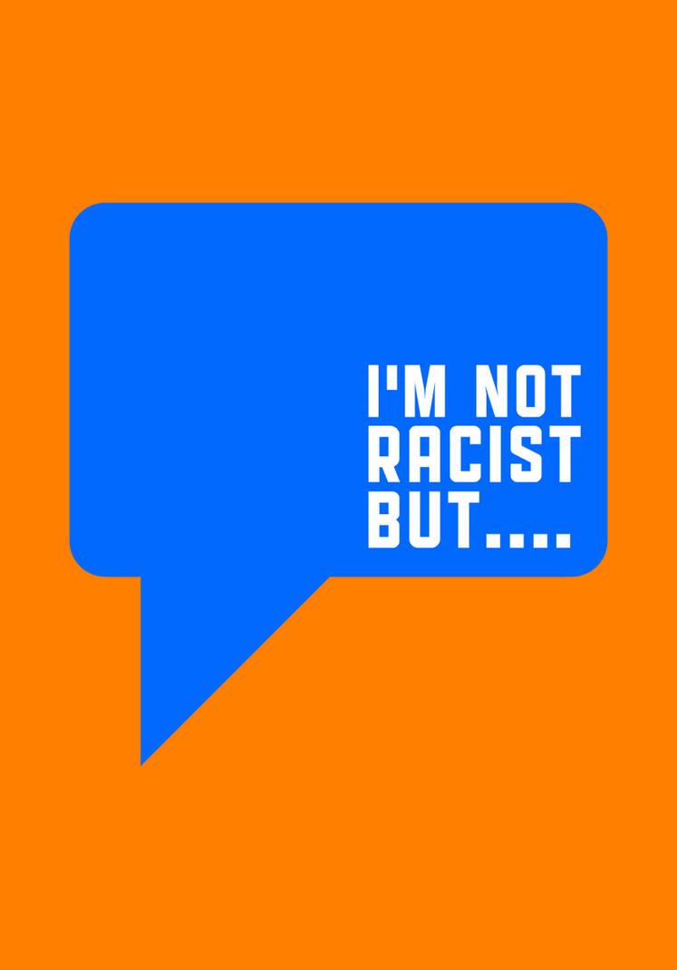 I'm not racist but... by JamesRandom