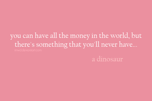 money can t buy everything Money is not everything and it is sad that nowadays a lot of people have not figured that out  the factual and only reason, 'money can't buy happiness',.