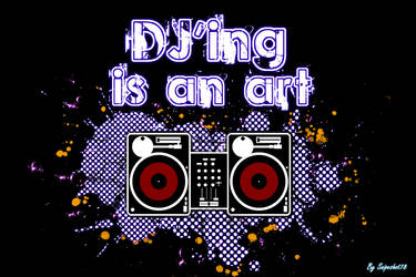 DJ'ing is an art