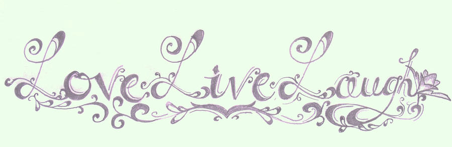 love live laugh tattoo design by cupcake lakai on deviantart. Black Bedroom Furniture Sets. Home Design Ideas