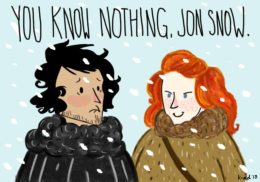 You Know Nothing Jon Snow By Dot Dashlee