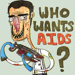 WHO WANTS AIDS? by sgtst0rm
