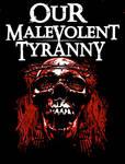 Our Malevolent Tyranny