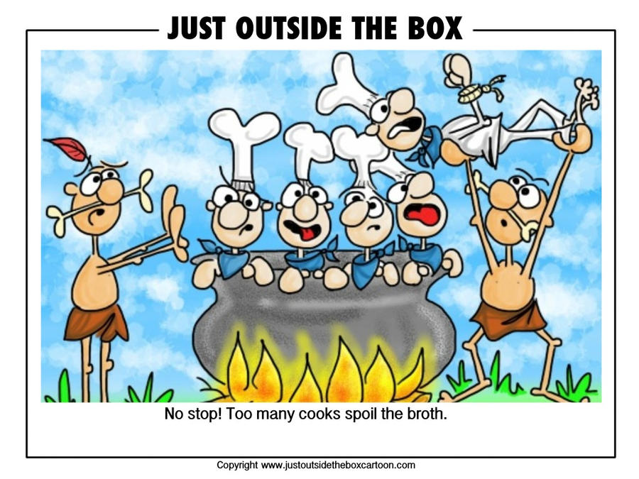 Too many cooks spoil the broth by JustOutsideTheBox on