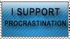 I Support Procrastination by rJoyceyy