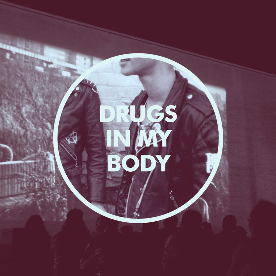 Drugs In My Body. by Esoteriks