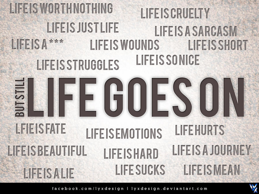 Quotes About Life Goes On Delectable Life Goes Onlyxdesign On Deviantart