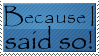 Because I Said So stamp by AbbieGoth