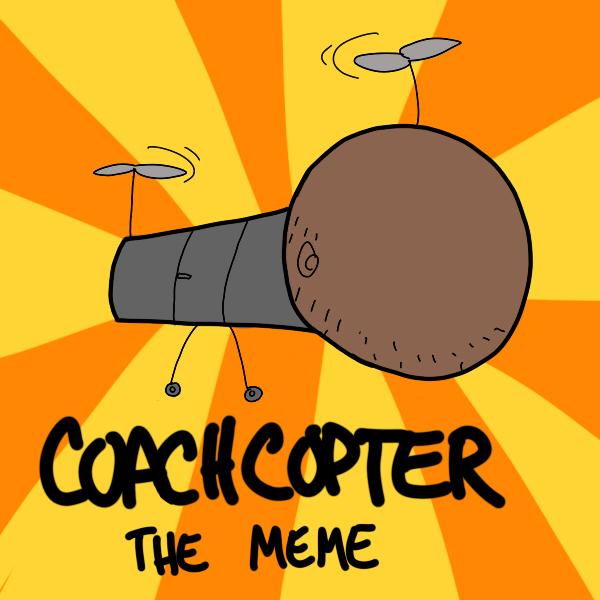 COACHCOPTER MEME by HYUMAN