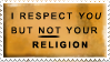 Respect you, not your religion by OfficerBadger