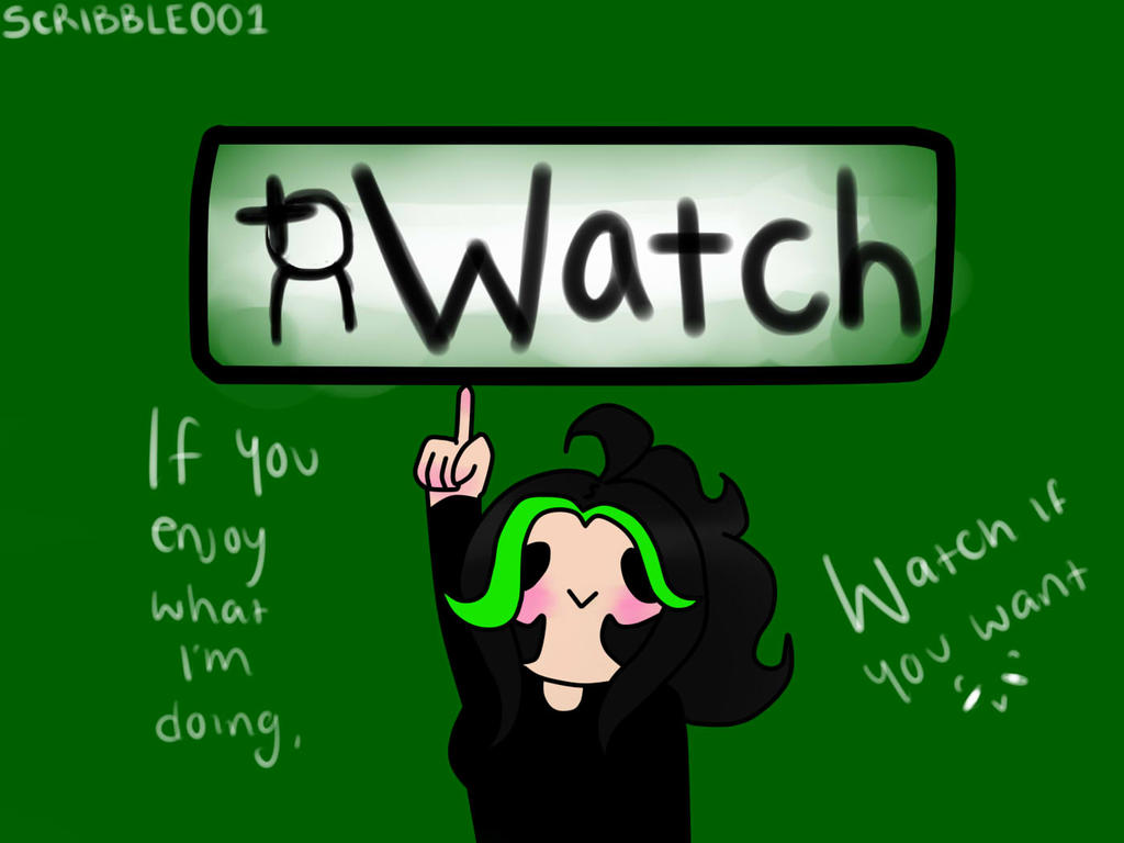 Watch If You Want..Heh by Scribbles001