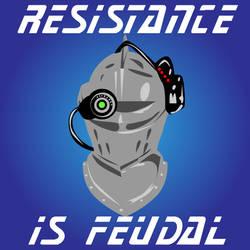 Resistance is Feudal