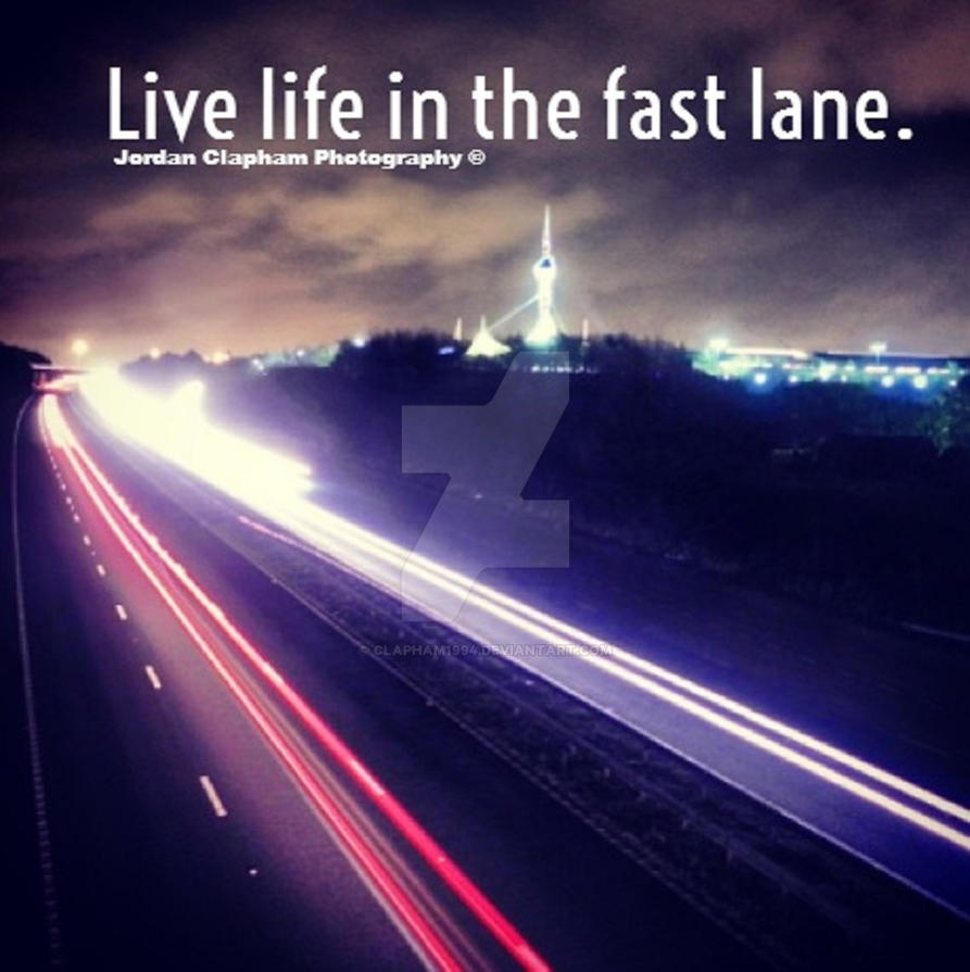 Live life in the fast lane... by Clapham1994 on DeviantArt