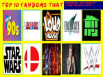 Top 10 Fandoms that needs to shut the fuck up!