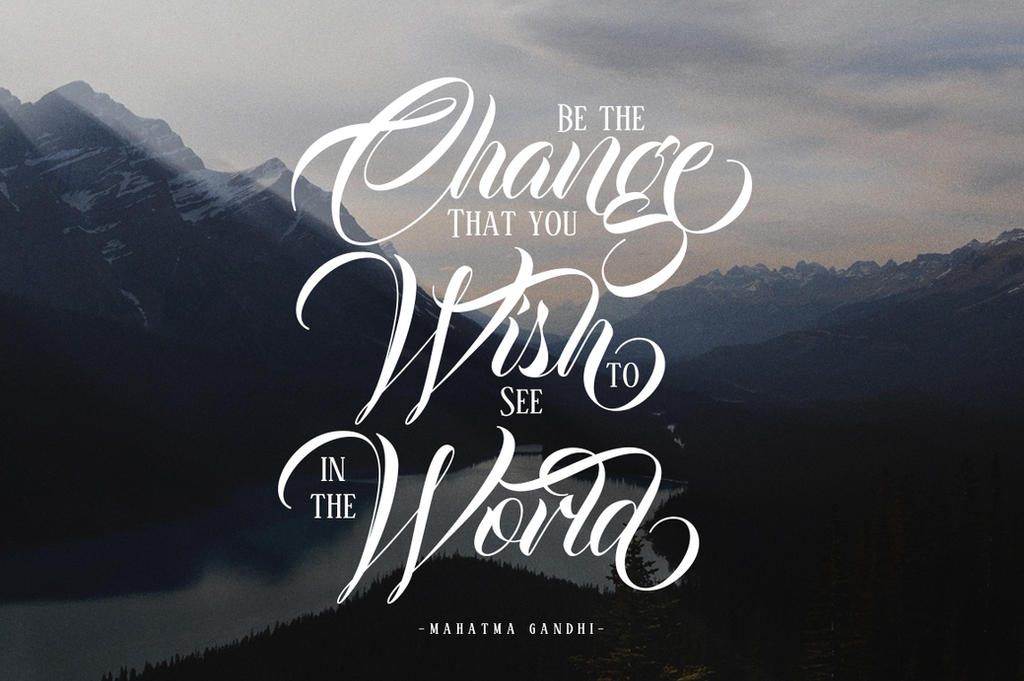 Be the Change you Wish to see in the World by bwolff59