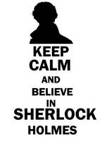 KEEP CALM AND BELIEVE IN SHERLOCK by AliceIsMusic