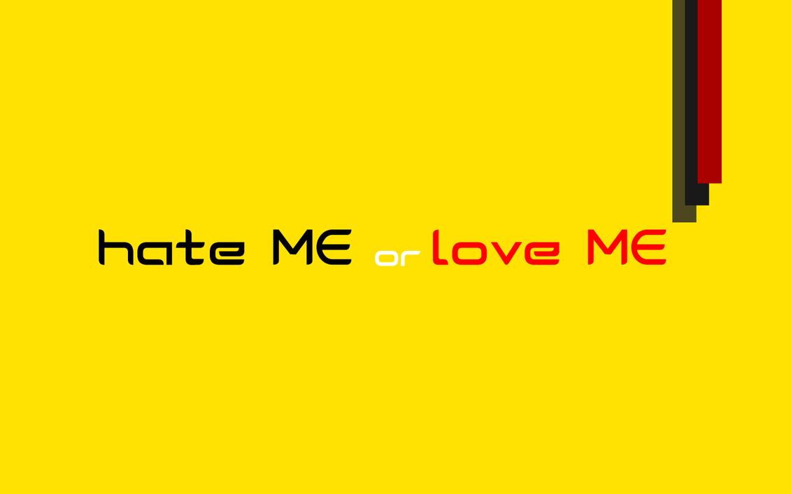 Hate Love Images Wallpaper : Hate Me or Love Me Wallpaper by raulpop8 on DeviantArt