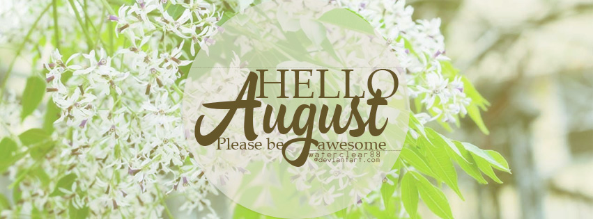 Hello August 2016 by waterclear88