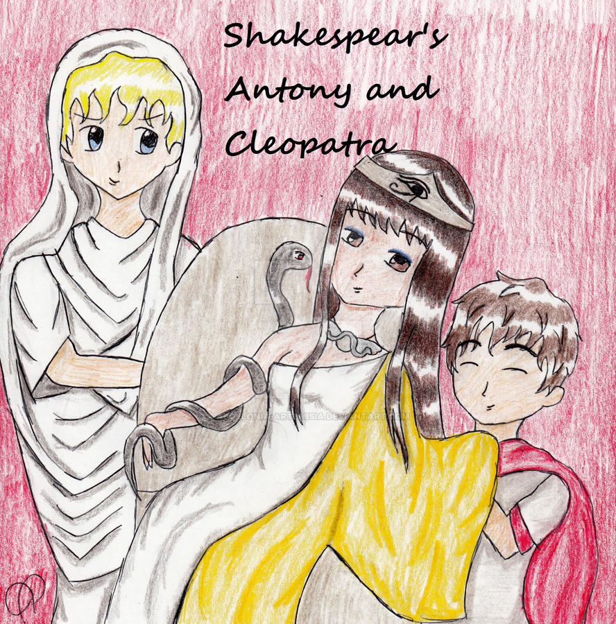shakespear s antony and cleopatra by apollonia artemisia on shakespear s antony and cleopatra by apollonia artemisia