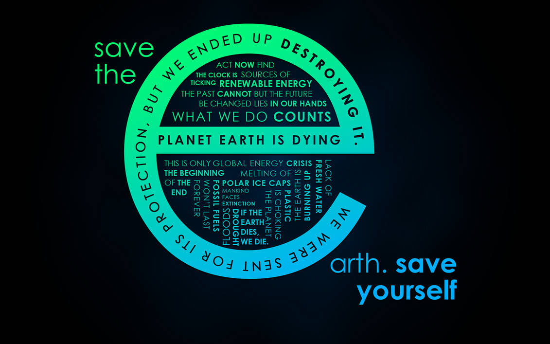 Save the Earth. SAVE YOURSELF. by salmanarif