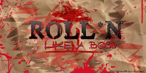 Id Roll*n  like a  boss
