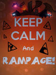 Keep Calm And RAMPAGE! by SomeGuyWhoDrawsArt