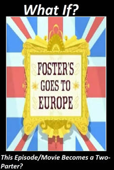 What If Fosters Goes to Europe gets a Two Parter