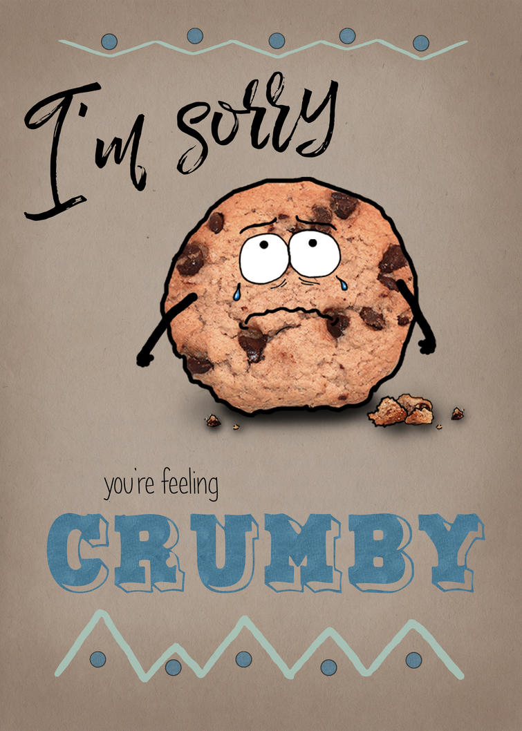Cookie Card  - Sorry you're feeling 'crumby' by bnspencer