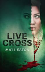 Book cover - Live Cross by Matt Eaton by CathleenTarawhiti