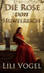 Book cover - Die Rose von Huwelreich by Lily Vogel by CathleenTarawhiti