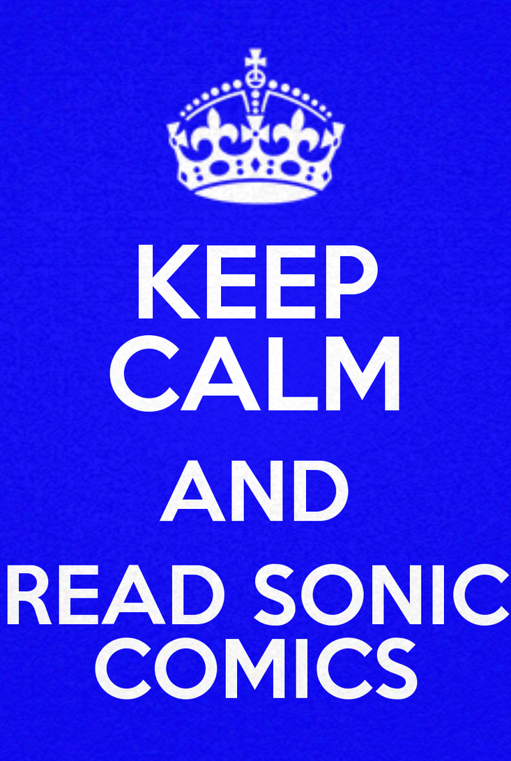 KEEP CALM AND READ SONIC COMICS by spikehedgehog99