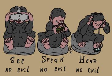 See no evil, speak no evil, hear no evil