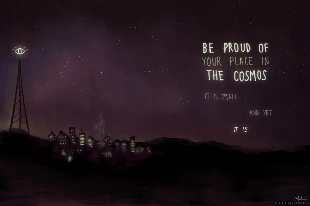 Be proud of your place in the cosmos by lily-azalea