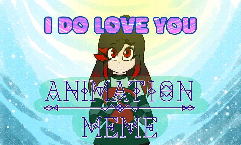 I Do Love You MEME by Bloodhuntress44